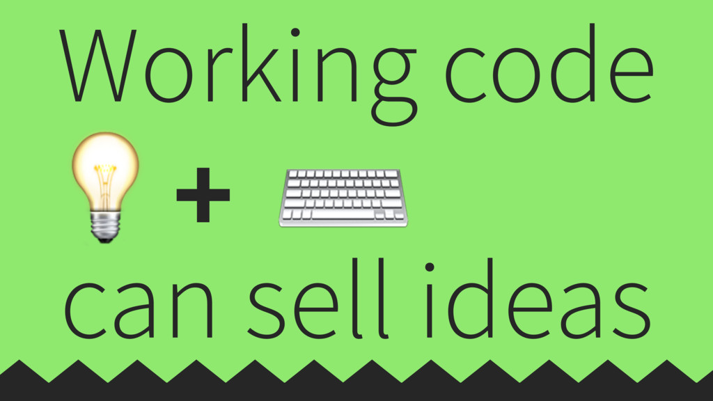 Working code  can sell ideas ⌨ +