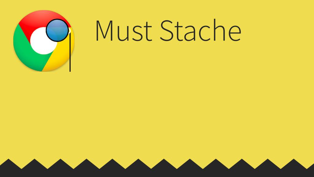 Must Stache