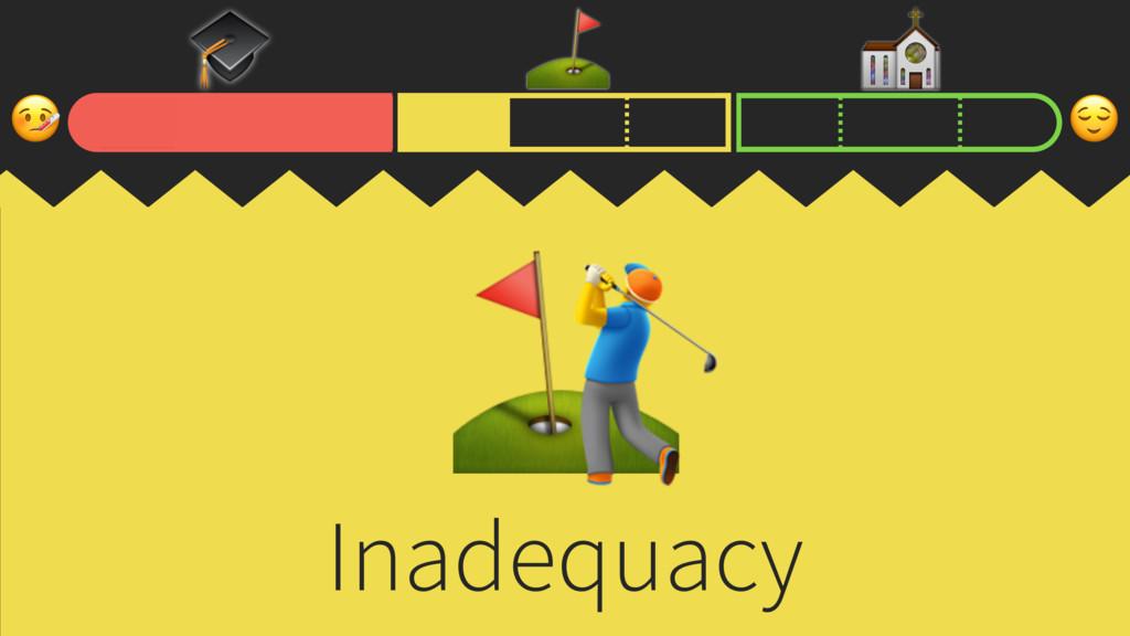 ⛳ ⛪ Inadequacy ⛳