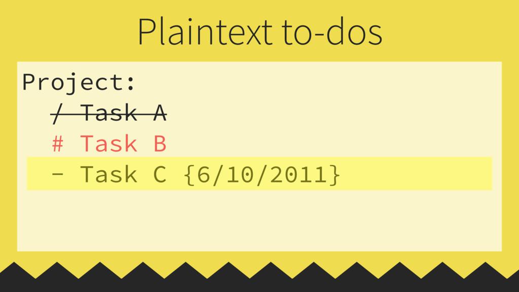 Project: / Task A # Task B - Task C {6/10/2011}...