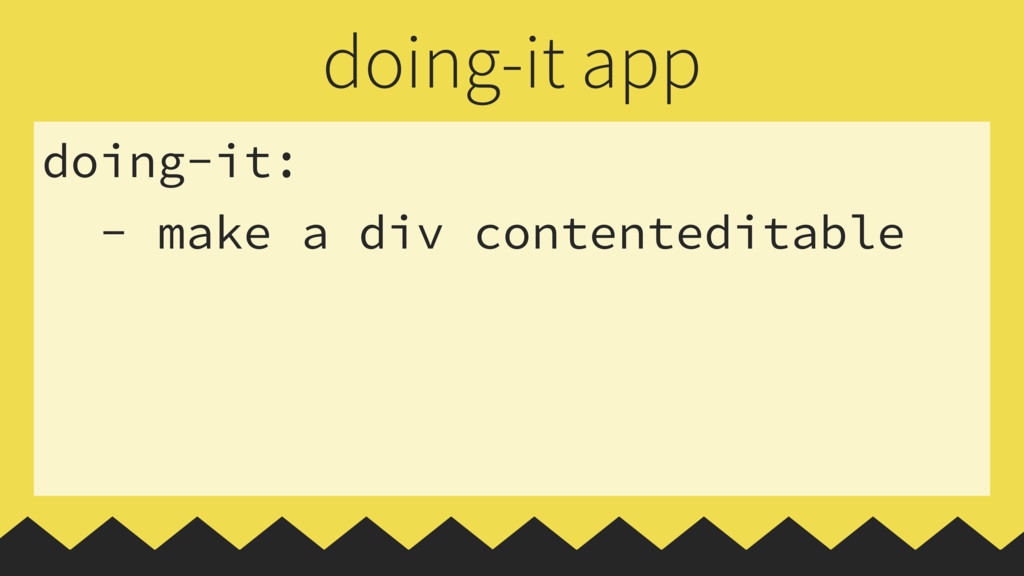doing-it: - make a div contenteditable doing-it...