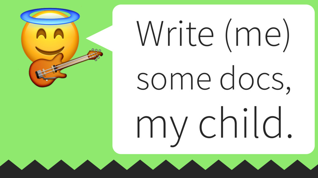 Write (me) some docs, my child.