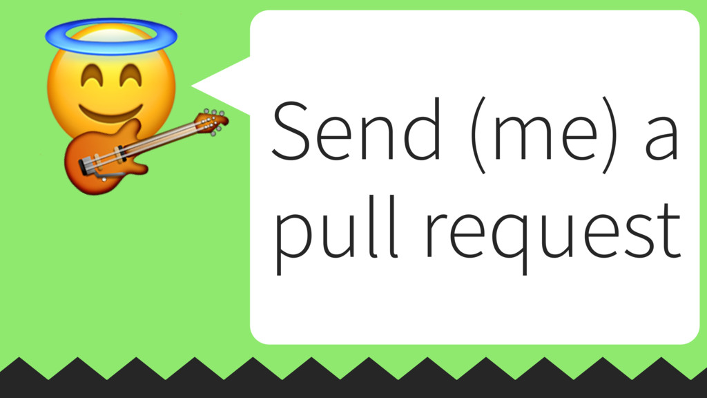 Send (me) a pull request