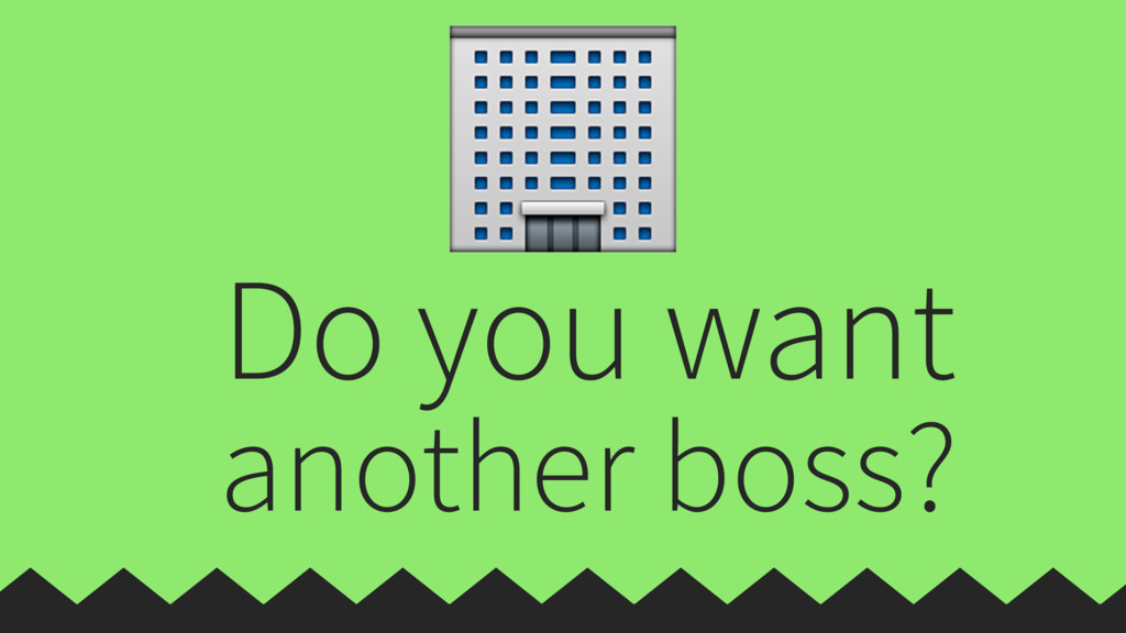 Do you want another boss?