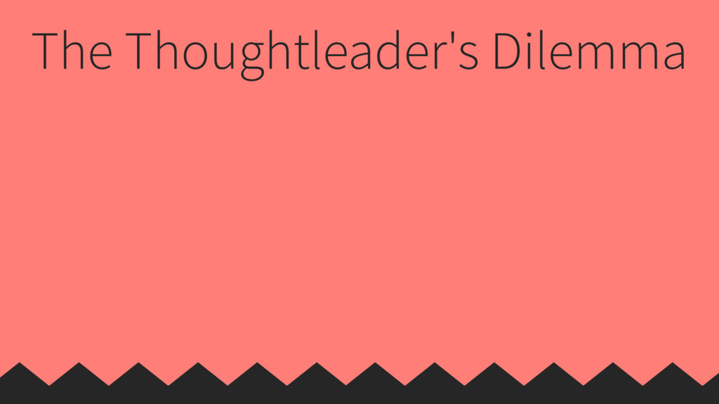 The Thoughtleader's Dilemma