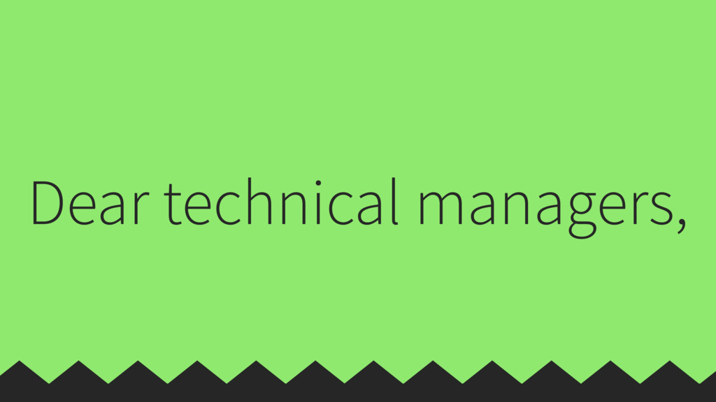 Dear technical managers,