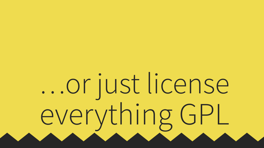 …or just license everything GPL