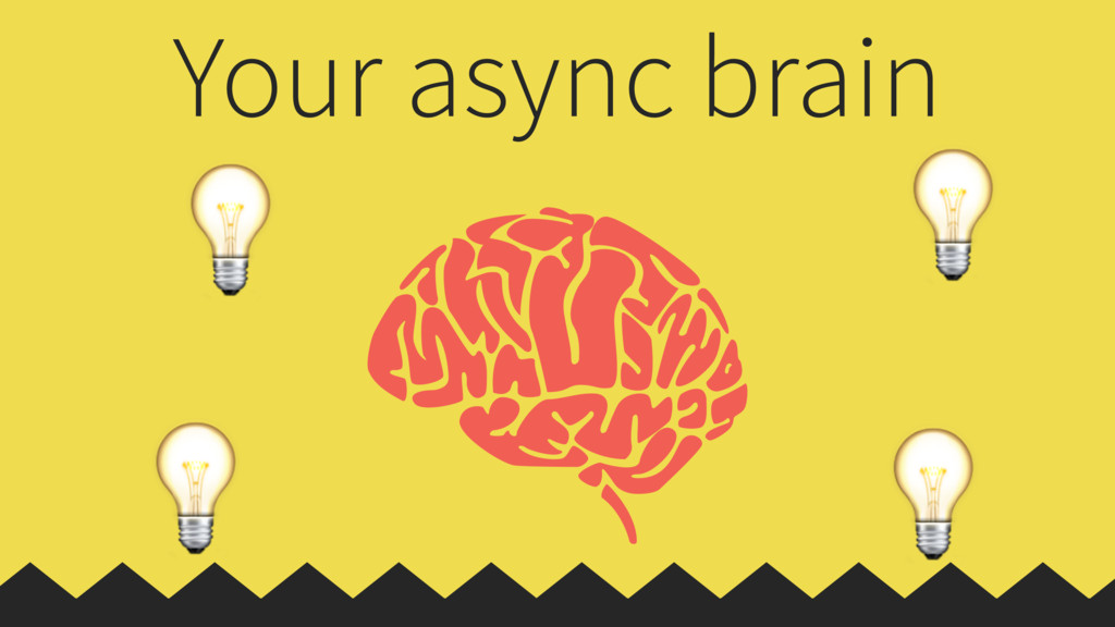 Your async brain