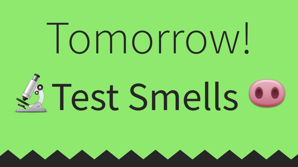 Test Smells  Tomorrow!