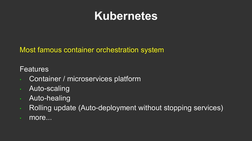 Kubernetes Most famous container orchestration ...
