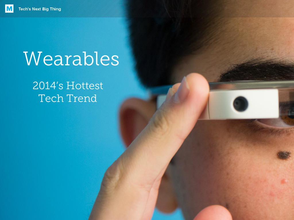 Wearables Tech's Next Big Thing M 2014's Hottes...