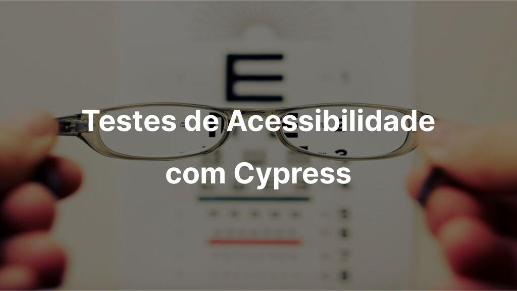 Testes de Acessibilidade com Cypress