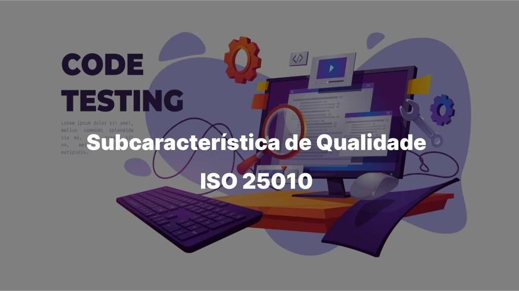 Subcaracterística de Qualidade ISO 25010