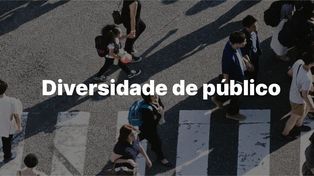 Diversidade de público