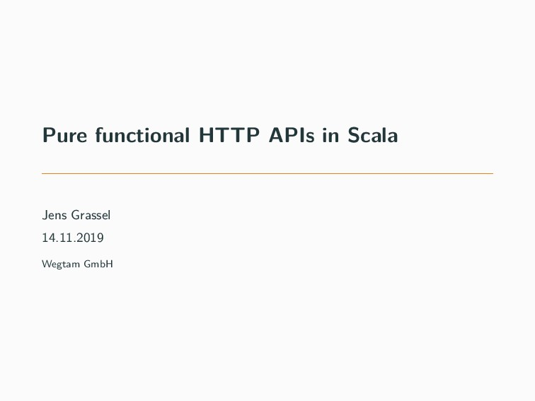 Pure functional HTTP APIs in Scala Jens Grassel...