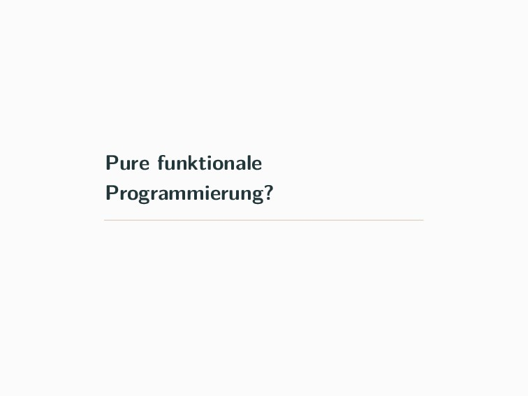 Pure funktionale Programmierung?
