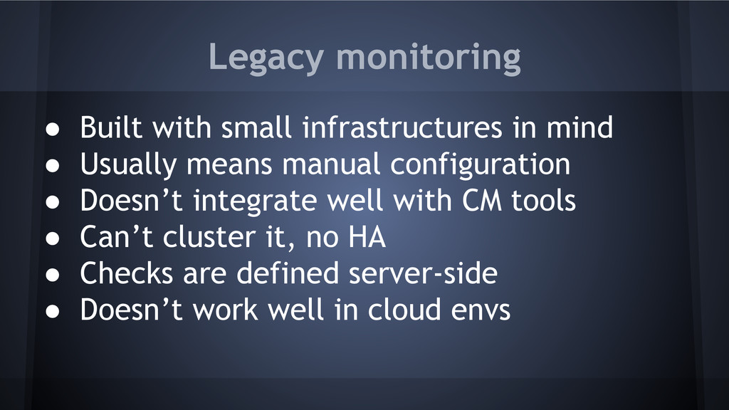 Legacy monitoring ● Built with small infrastruc...