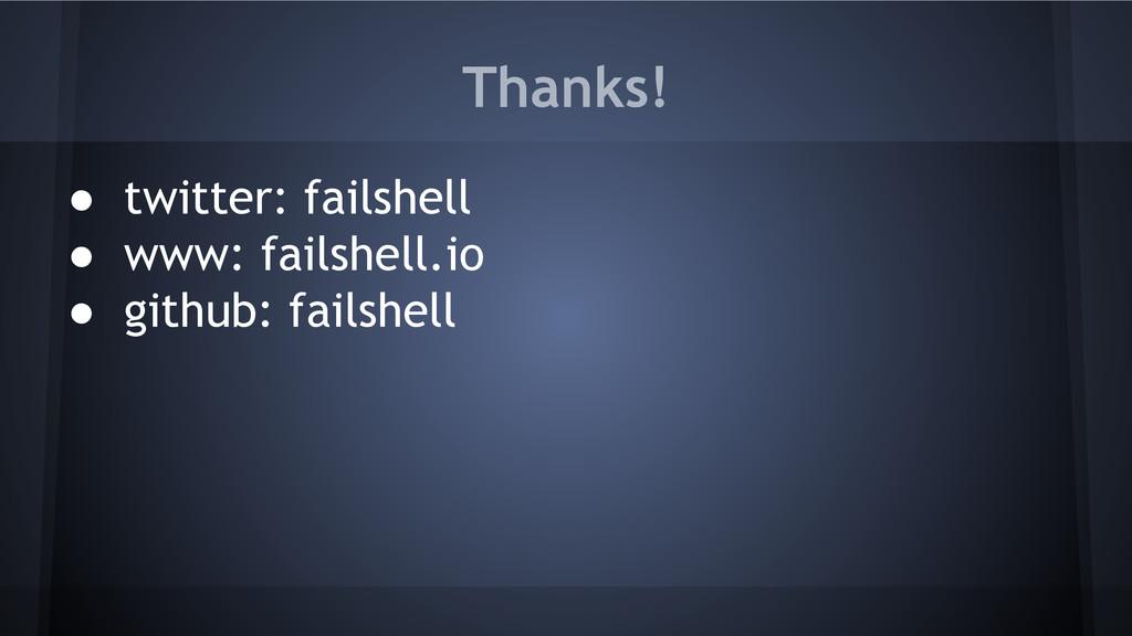 Thanks! ● twitter: failshell ● www: failshell.i...
