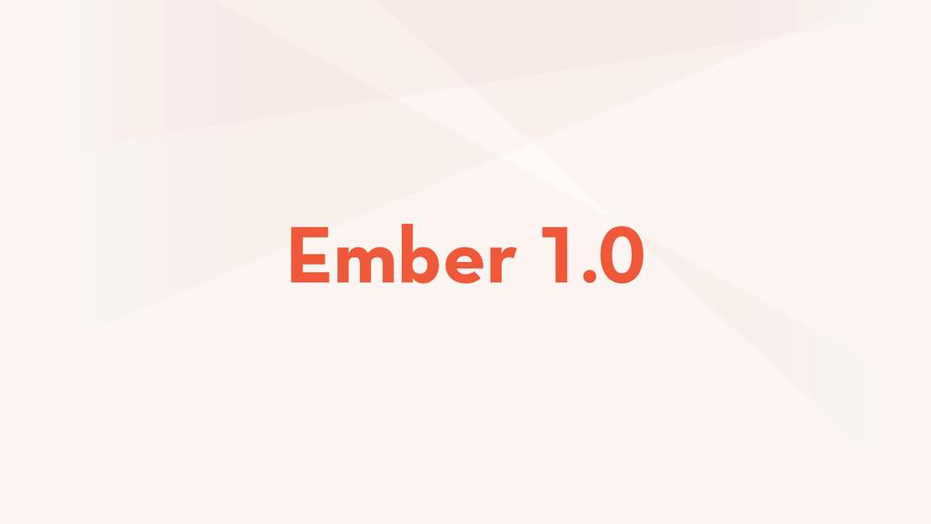Ember 1.0