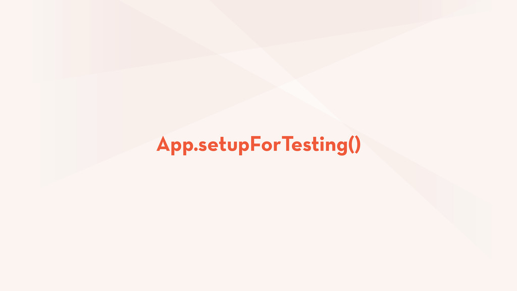 App.setupForTesting()