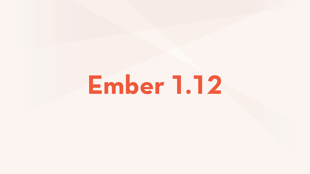 Ember 1.12