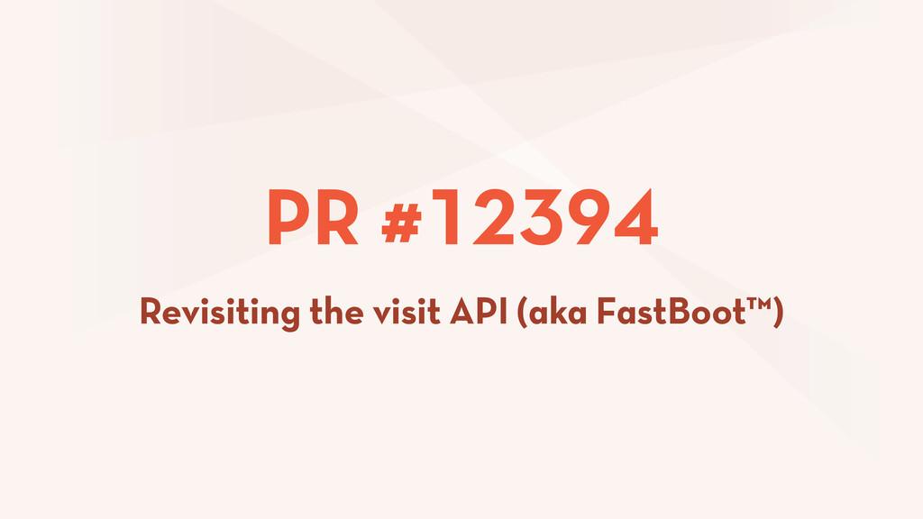 PR #12394 Revisiting the visit API (aka FastBoo...