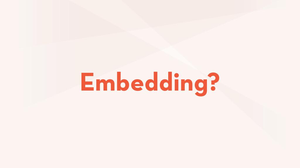 Embedding?