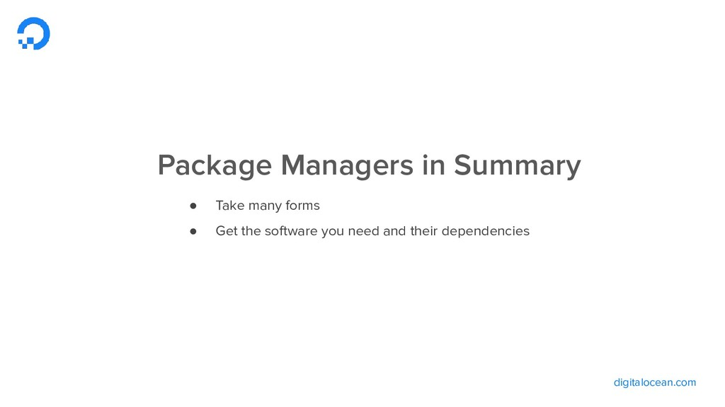 digitalocean.com Package Managers in Summary ● ...