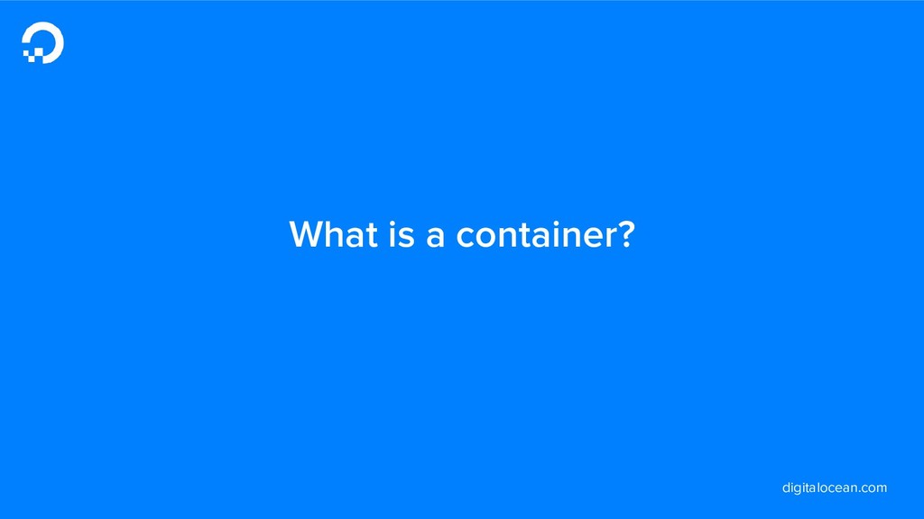digitalocean.com What is a container?