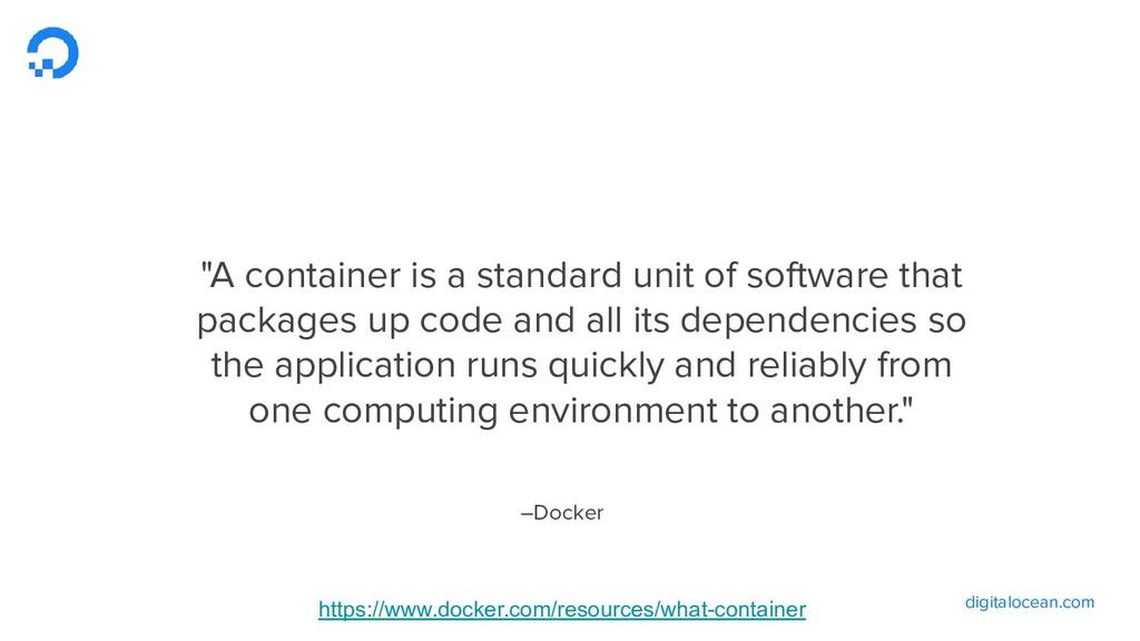 "digitalocean.com –Docker ""A container is a stan..."