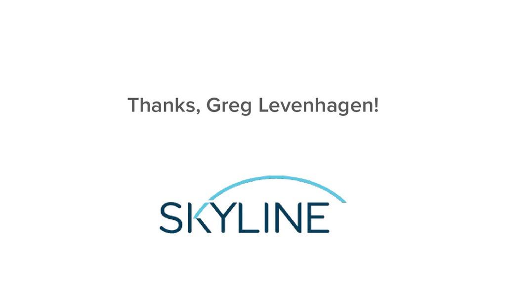 Thanks, Greg Levenhagen!