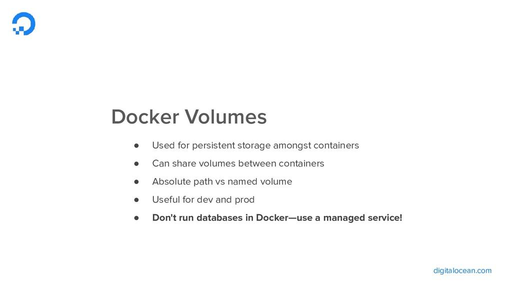 digitalocean.com Docker Volumes ● Used for pers...
