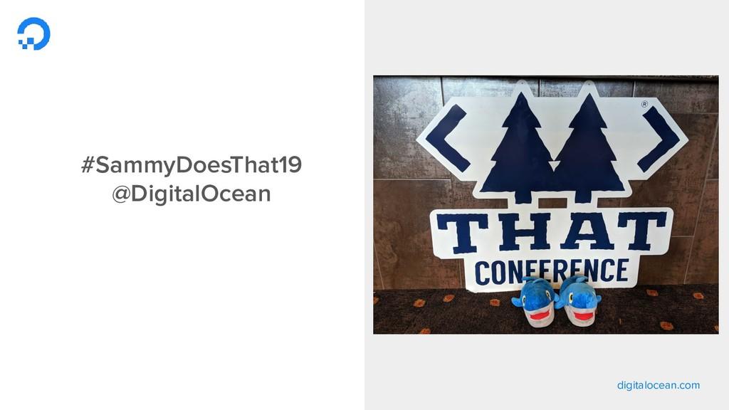 digitalocean.com #SammyDoesThat19 @DigitalOcean
