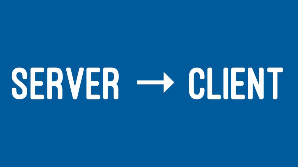 SERVER → CLIENT
