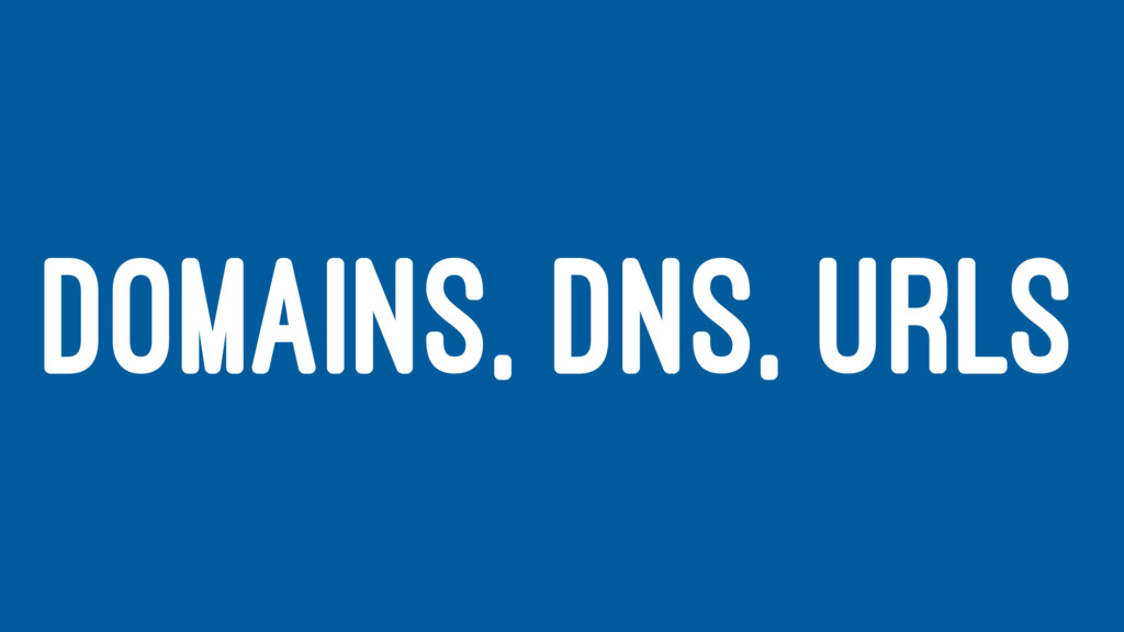 DOMAINS, DNS, URLS