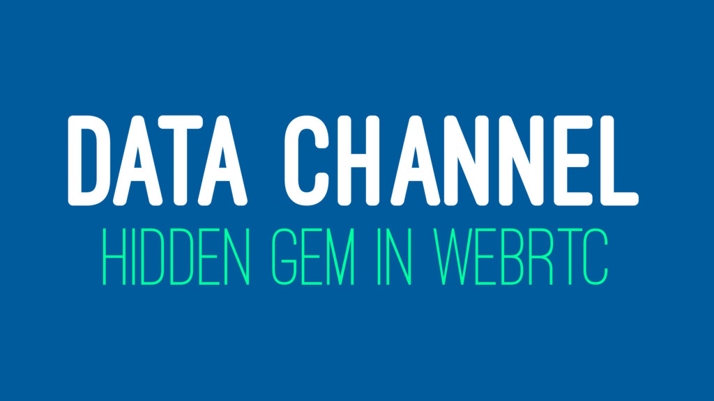 DATA CHANNEL HIDDEN GEM IN WEBRTC