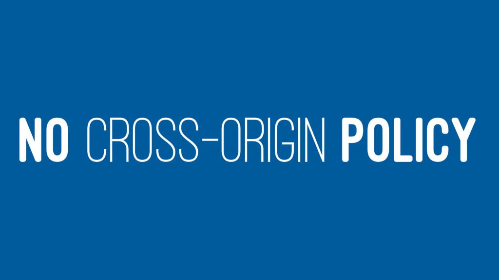 NO CROSS-ORIGIN POLICY