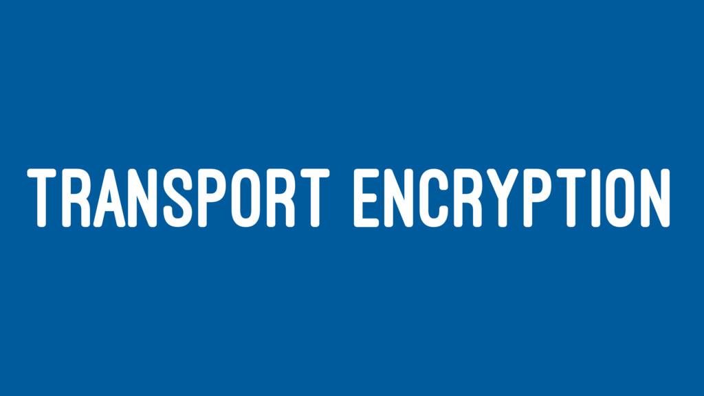 TRANSPORT ENCRYPTION