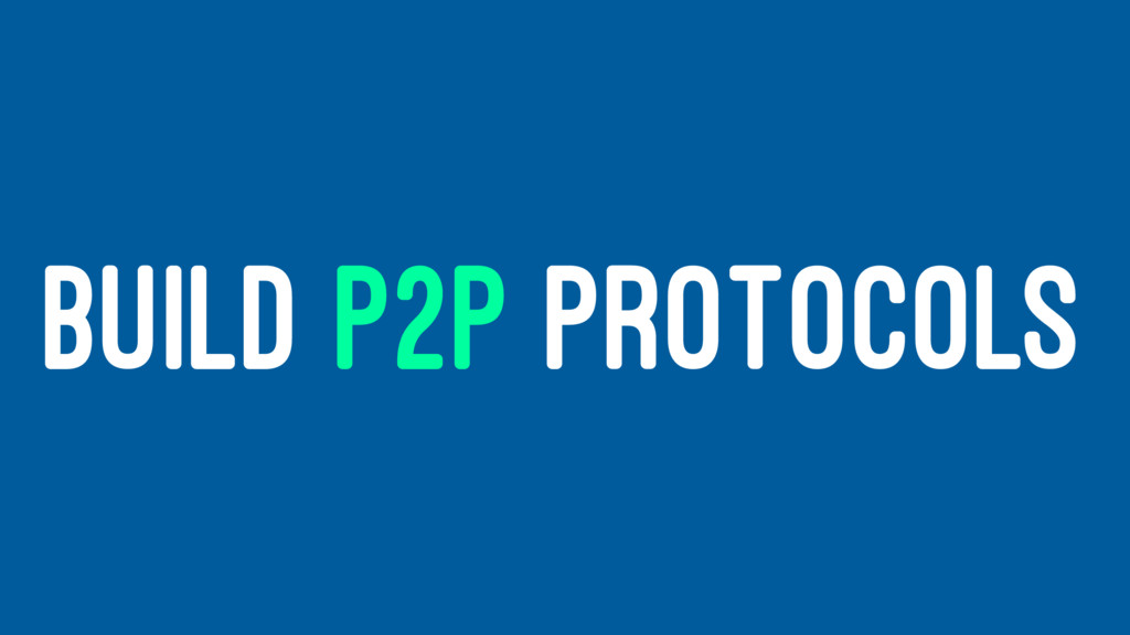BUILD P2P PROTOCOLS