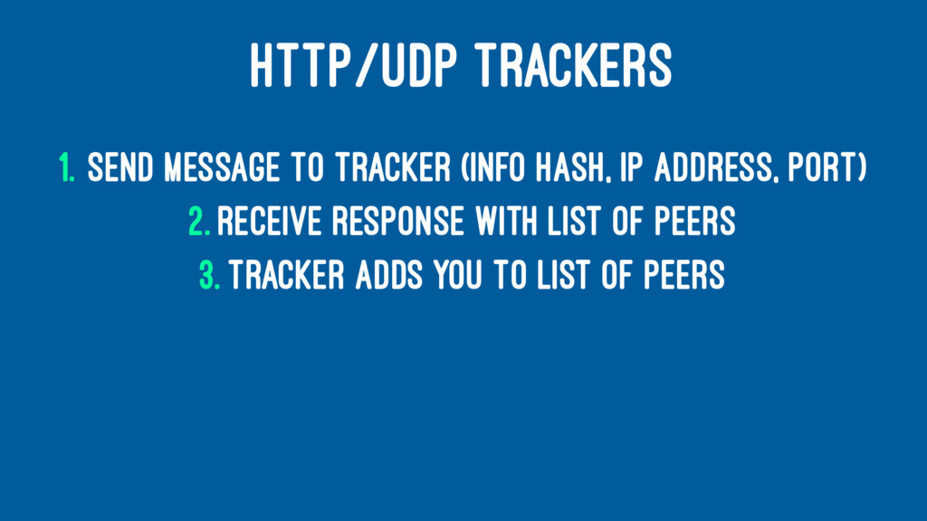HTTP/UDP TRACKERS 1. Send message to tracker (i...