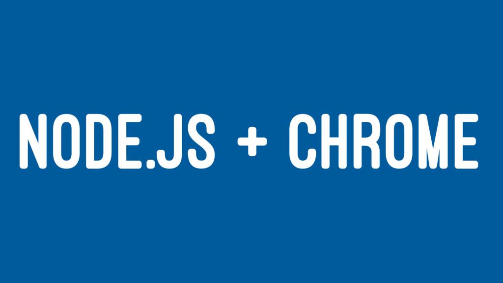 NODE.JS + CHROME