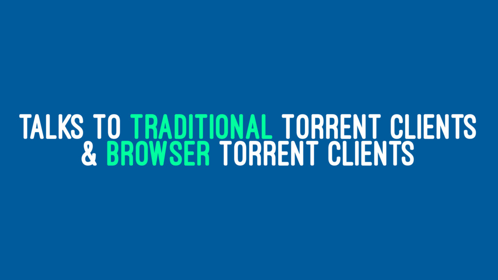 TALKS TO TRADITIONAL TORRENT CLIENTS & BROWSER ...
