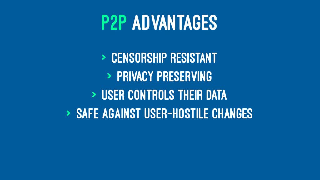 P2P ADVANTAGES > Censorship resistant > Privacy...