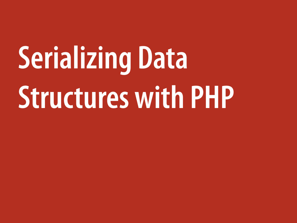 Serializing Data Structures with PHP