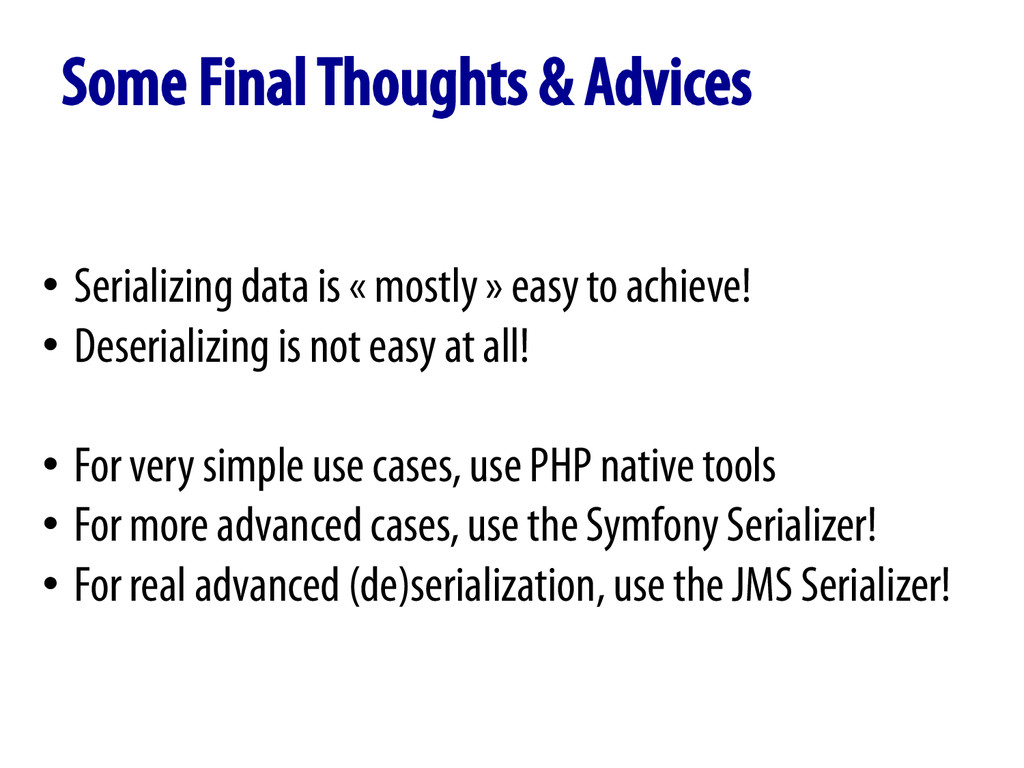 Some Final Thoughts & Advices • Serializing da...