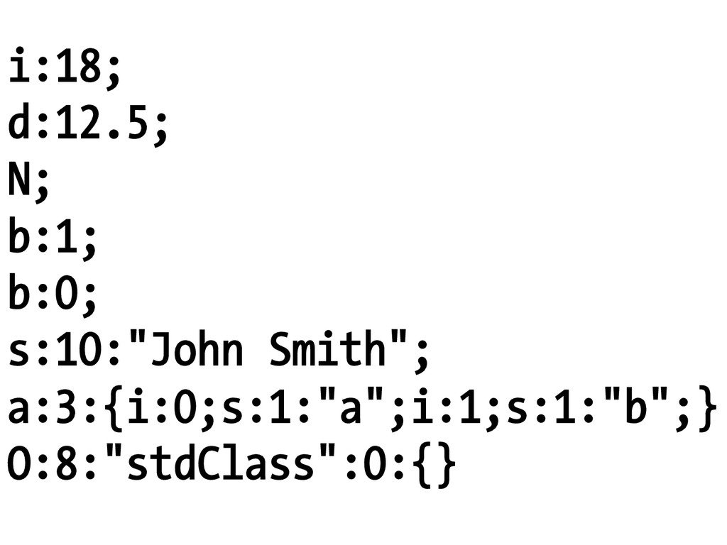 "i:18; d:12.5; N; b:1; b:0; s:10:""John Smith""; a..."