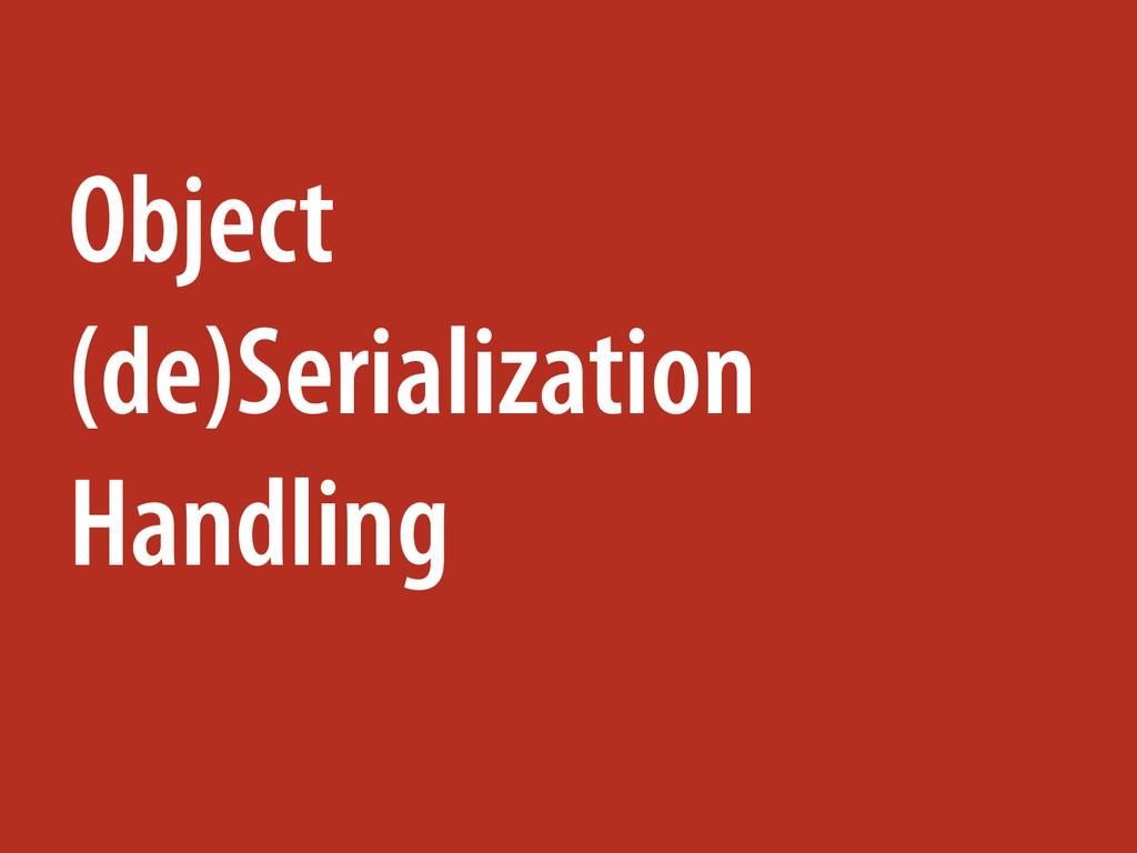 Object (de)Serialization Handling