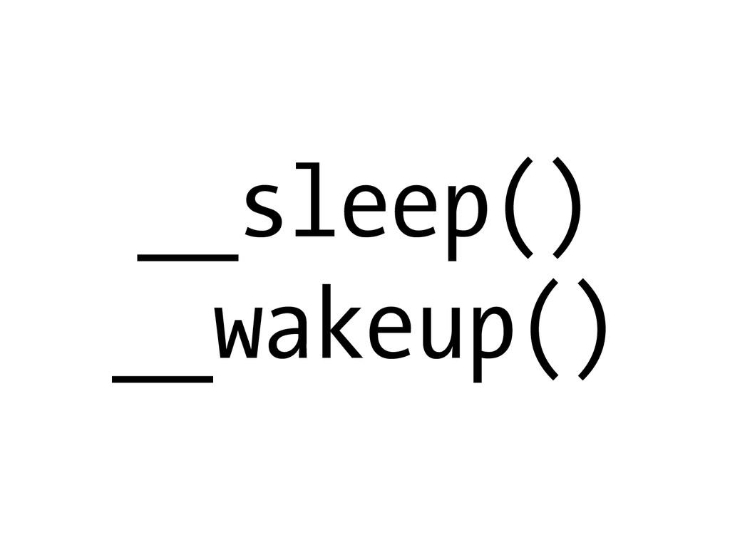 __sleep() __wakeup()