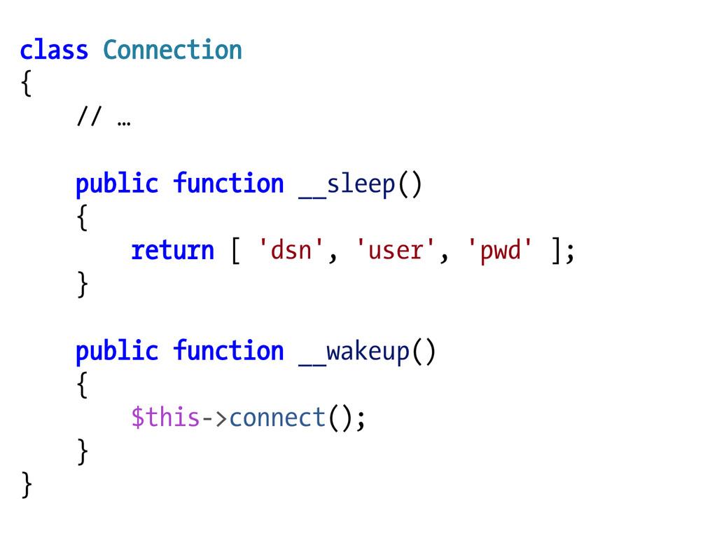 class Connection { // … public function __sleep...