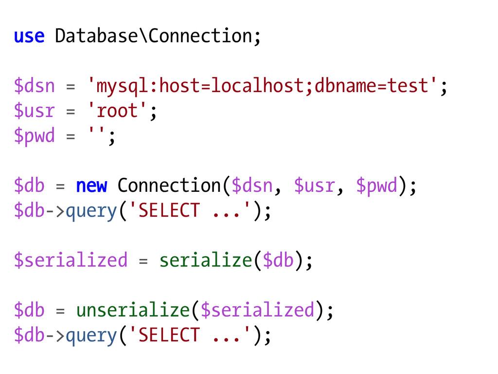 use Database\Connection; $dsn = 'mysql:host=loc...